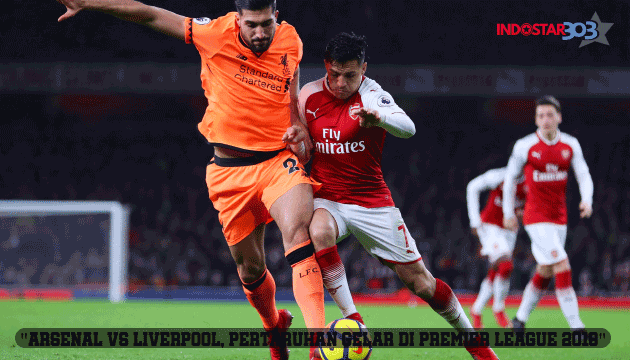 Arsenal vs Liverpool - agen bola terpercaya